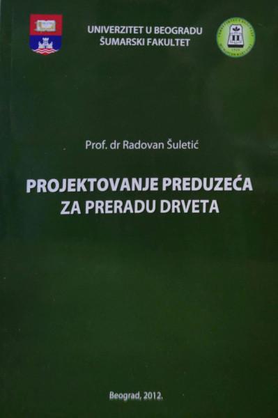PROJEKTOVANJE PREDUZEĆA ZA PRERADU DRVETA/ R. Šuletić