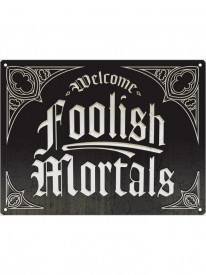 Placuta decorativa metal Welcome Foolish Mortals