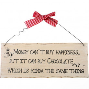 Placuta decorativa lemn Banii nu iti aduc fericirea dar cumpara ciocolata