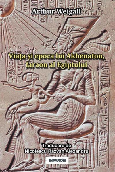 Poze Viata si epoca lui Akhenaton, faraon al Egiptului