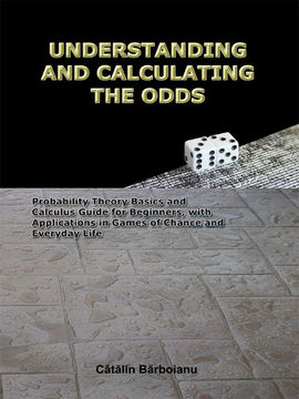 Poze Understanding and Calculating the Odds: Probability Theory Basics and Calculus Guide for Beginners, with Applications in Games of Chance and Everyday Life