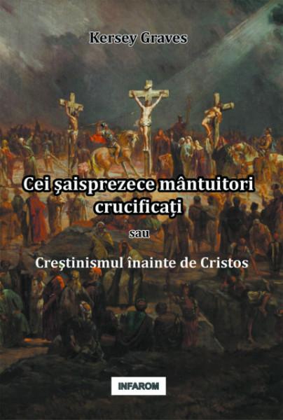 Poze Cei şaisprezece mântuitori crucificați sau Creştinismul înainte de Cristos