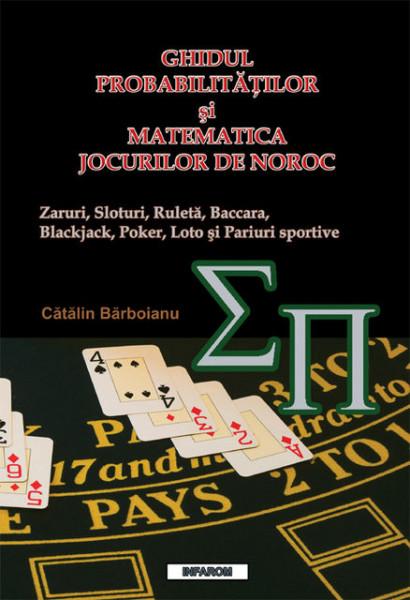 Poze GHIDUL PROBABILITATILOR SI MATEMATICA JOCURILOR DE NOROC: Zaruri, Sloturi, Ruleta, Baccara, Blackjack, Poker, Loto si Pariuri sportive