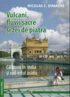 Calatorie in India si sud-estul asiatic - Vulcani, fluvii sacre si zei de piatra, de Nicolae DIMACHE