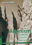 Alpinism - Inaltimi, riscuri, bucurii, de Walter KARGEL