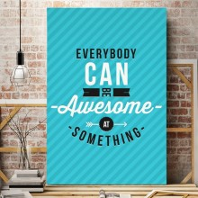 Tablou Motivational Everybody Can Be Awesome At Something MTS1D