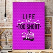 Tablou Motivational Life Is To Short To Wait MTS1F