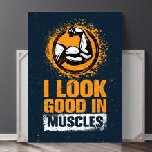 Tablou Motivational I look Good In Muscles PFGT65