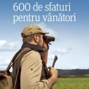 CARTEA 600 DE SFATURI PENTRU VANATORI