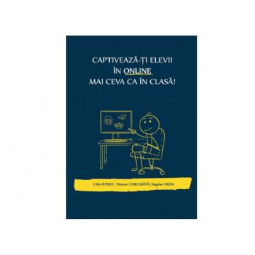 Captiveaza-ti elevii in online mai ceva ca in clasa - Calin Iepure, Razvan Curcubata, Bogdan Vaida