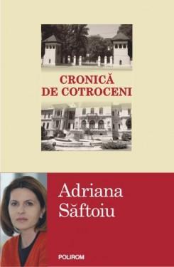 Adriana Saftoiu - Cronica de Cotroceni (cu autograf)
