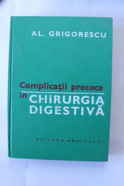 Al. Grigorescu - Complicatii precoce in chirurgia digestiva (editie hardcover)