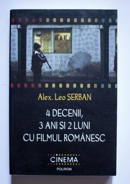 Alex. Leo Serban - 4 decenii, 3 ani si 2 luni cu filmul romanesc