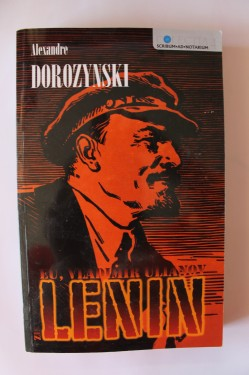 Alexandre Dorozynski - Eu, Vladimir Ulianov zis Lenin. Romanul bolsevismului