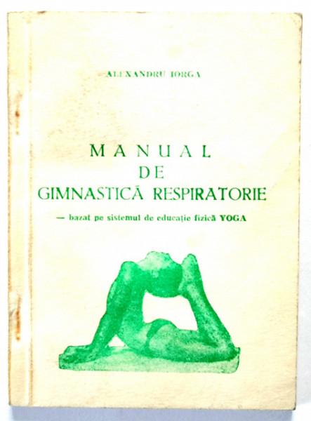 Alexandru Iorga - Manual de gimnastica respiratorie bazat pe sistemul de educatie fizica yoga