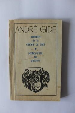 Andre Gide - Amintiri de la curtea cu juri. Sechestrata din Poitiers