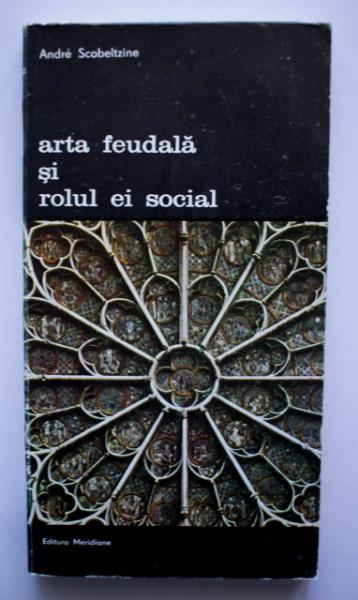 Andre Scobeltzine - Arta feudala si rolul ei social