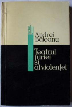 Andrei Baleanu - Teatrul furiei si al violentei