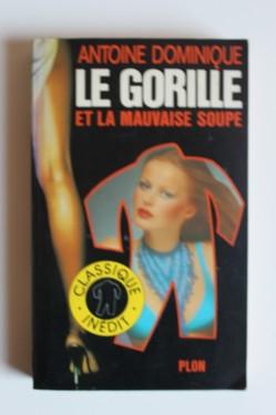Antoine Dominique - Le gorille et la mauvaise soupe (editie in limba franceza)