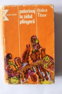 Balint Tibor - Pelerinaj la Zidul plangerii (editie hardcover)
