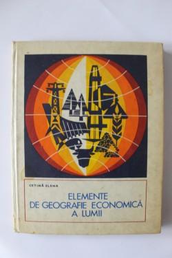 Cetina Elena - Elemente de geografie economica a lumii (editie hardcover)