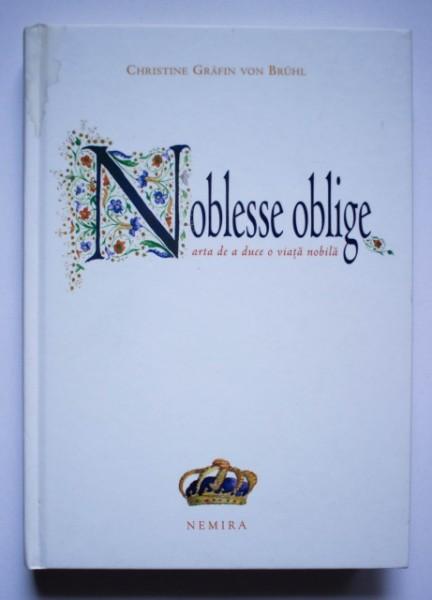 Christine Grafin Von Bruhl - Noblesse oblige (arta de a duce o viata nobila) (editie hardcover)