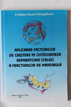Cristina Ioana Ghergulescu - Aplicarea factorilor de crestere in osteogeneza reparatorie (calus) a fracturilor de mandibula