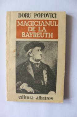 Doru Popovici - Magicianul de la Bayreuth. Viata lui Richard Wagner