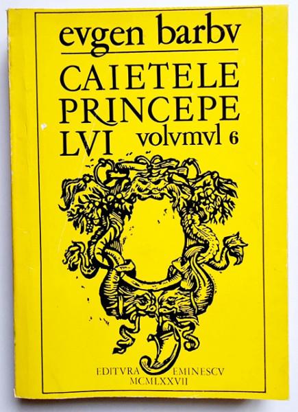 Eugen Barbu - Caietele princepelui VI