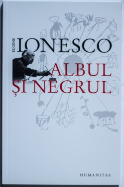 Eugene Ionesco - Albul si negrul