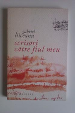 Gabriel Liiceanu - Scrisori catre fiul meu