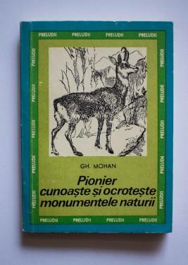 Gh. Mohan - Pionier cunoaste si ocroteste monumentele naturii