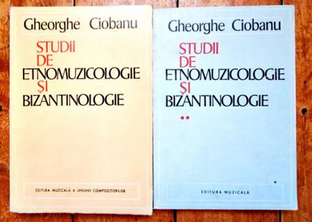 Gheorghe Ciobanu - Studii de etnomuzicologie si bizantinologie (2 vol.)