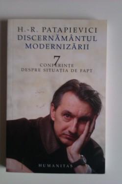 H.-R. Patapievici - Discernamantul modernizarii. 7 conferinte despre situatia de fapt (cu autograf)
