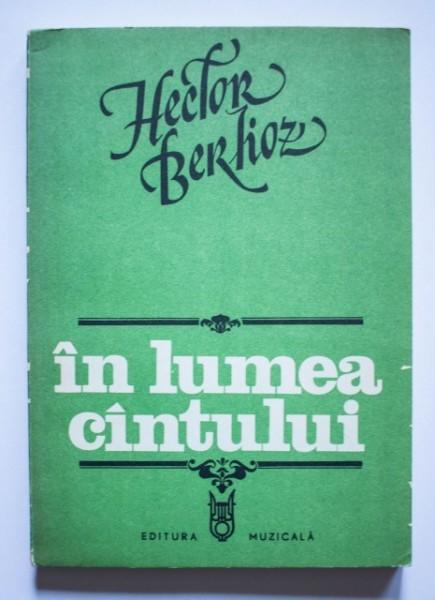Hector Berlioz - In lumea cantului