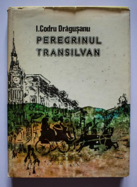 I. Codru Dragusanu - Peregrinul transilvan (1835-1848) (editie hardcover)
