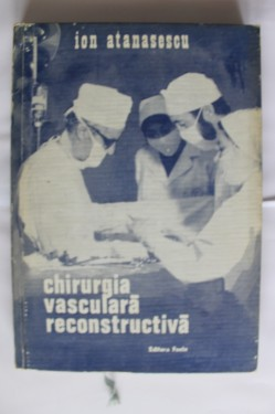 Ion Atanasescu - Chirurgia vasculara reconstructiva (editie hardcover)