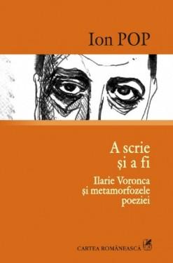 Ion Pop - A scrie si a fi. Ilarie Voronca si metamorfozele poeziei