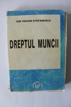 Ion Traian Stefanescu - Dreptul muncii