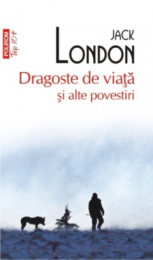 Jack London - Dragoste de viata si alte povestiri