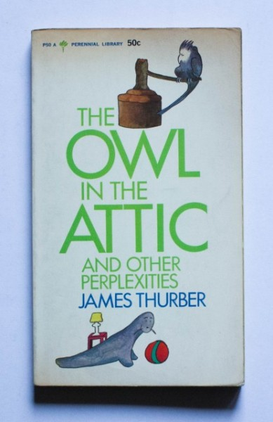 James Thurber - The Owl in the Attic and Other Perplexities (editie in limba engleza)