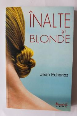 Jean Echenoz - Inalte si blonde