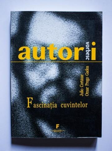 Julio Cortazar, Omar Prego Gadea - Fascinatia cuvintelor