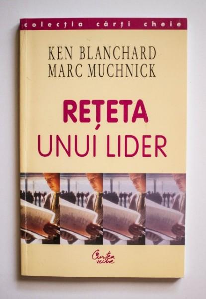 Ken Blanchard, Marc Muchnick - Reteta unui lider