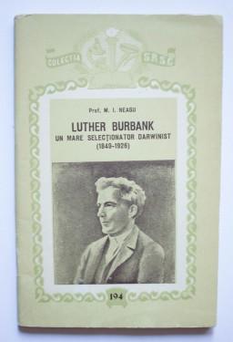 M. I. Neagu - Luther Burbank. Un mare selectionator darwinist (1849-1926)