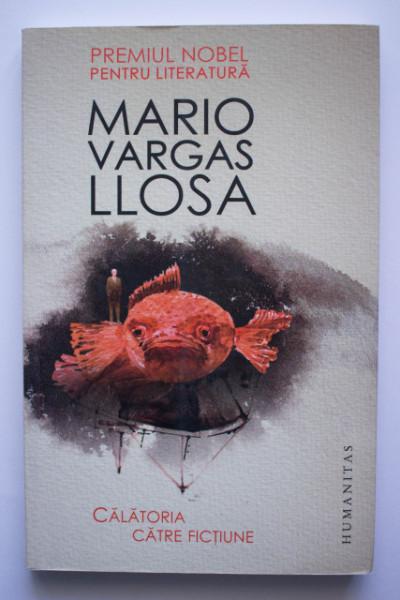 Mario Vargas Llosa - Calatoria catre fictiune