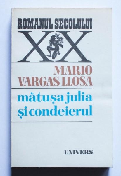 Mario Vargas Llosa - Matusa Julia si condeierul