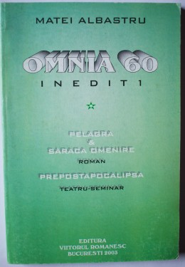 Matei Albastru - Omnia 60. Inedit 1 (Pelagra & Saraca omenire. Prepostapocalipsa)