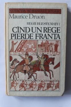 Maurice Druon - Regii blestemati - Cand un rege pierde Franta. Vol. 7 (editie hardcover)