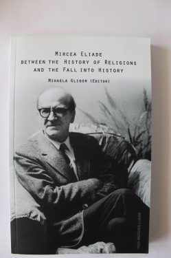 Mihaela Gligor (edit.) - Mircea Eliade between the History of Religions and the Fall into History